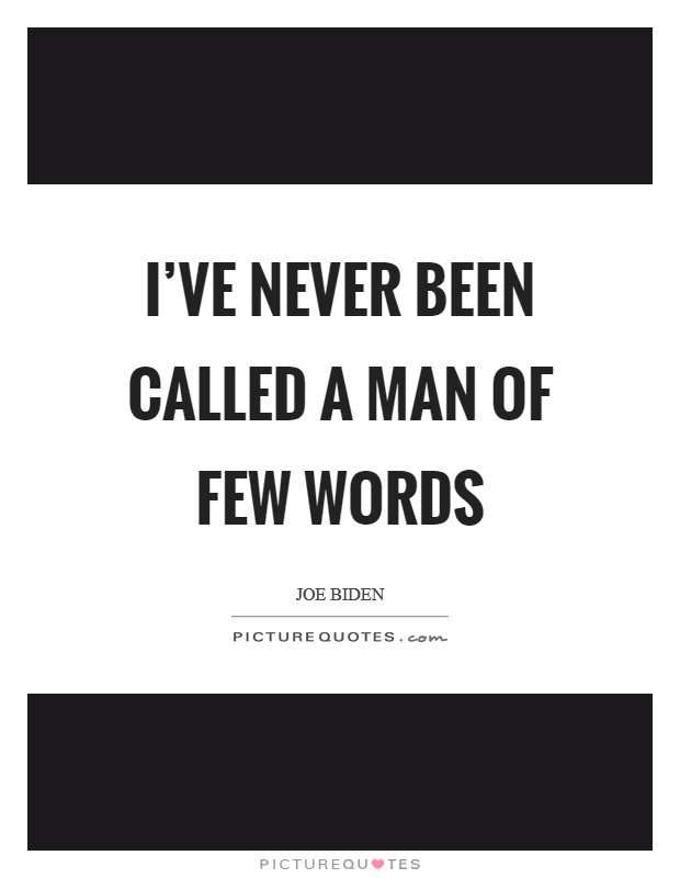 I've never been called a man of few words Picture Quote #1