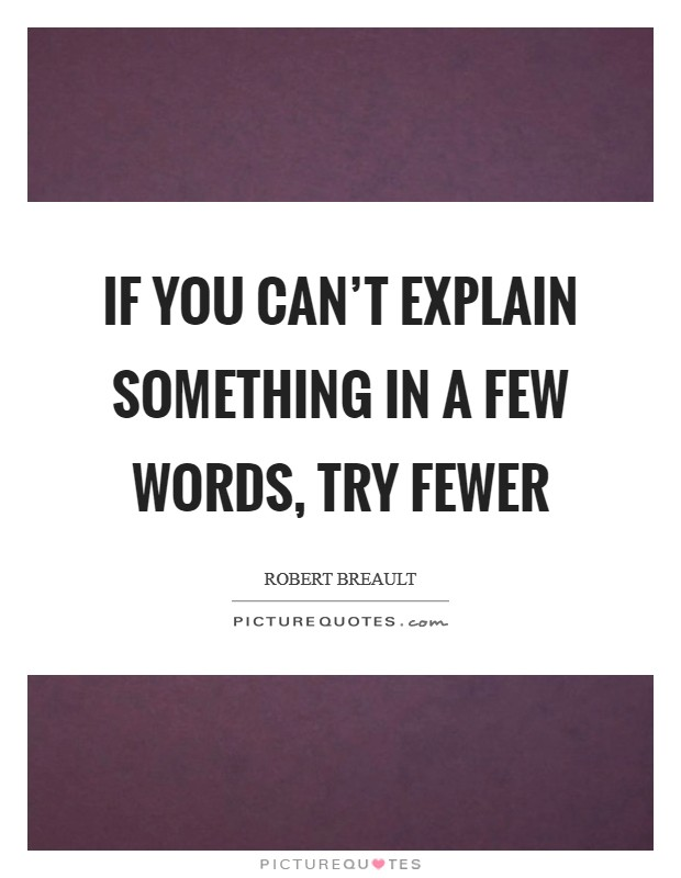 If you can't explain something in a few words, try fewer Picture Quote #1