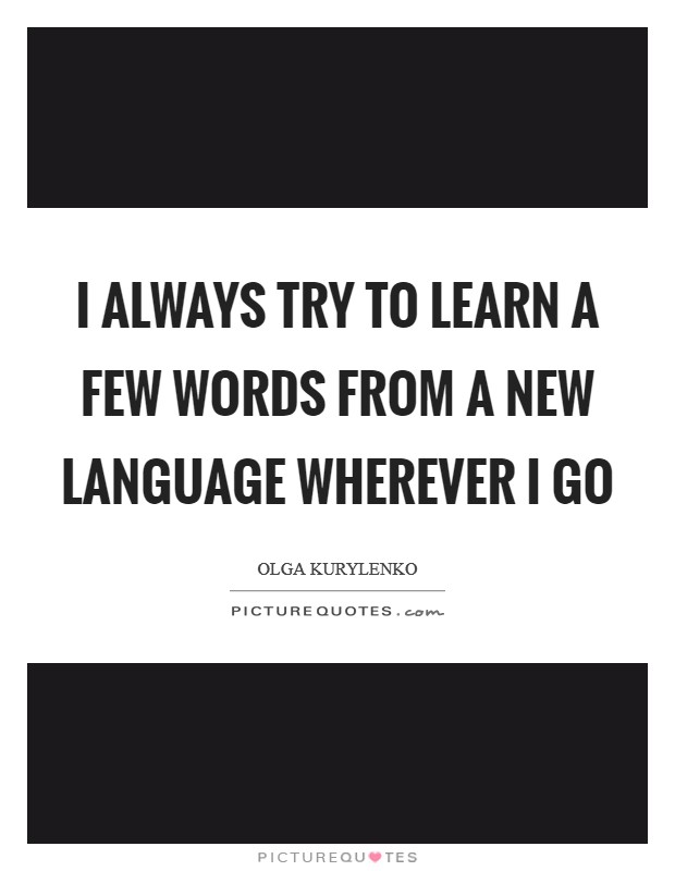 I always try to learn a few words from a new language wherever I go Picture Quote #1