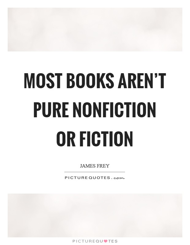 Most books aren't pure nonfiction or fiction Picture Quote #1