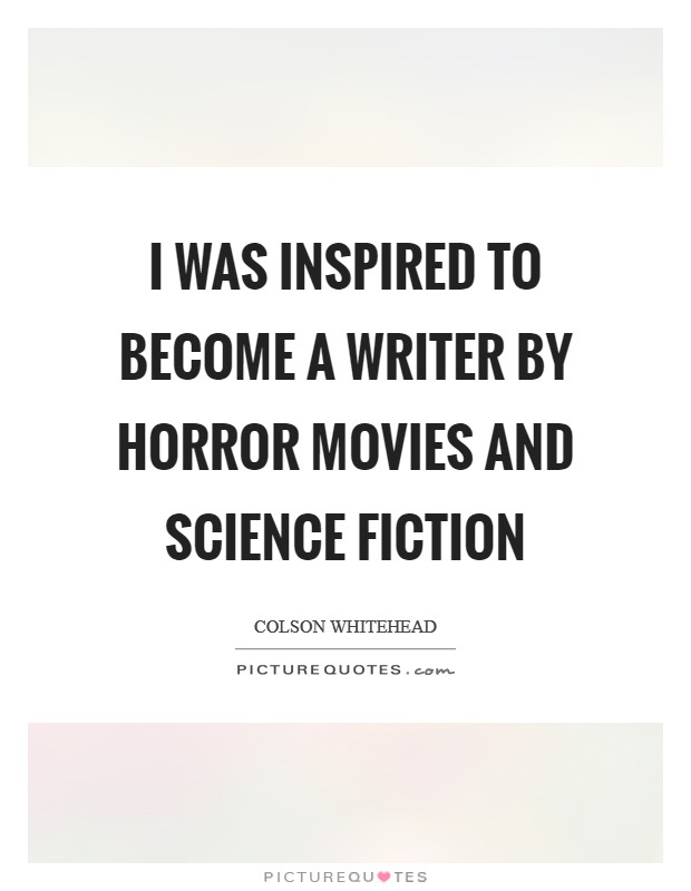 I was inspired to become a writer by horror movies and science fiction Picture Quote #1
