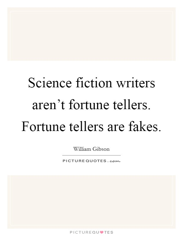 Science fiction writers aren't fortune tellers. Fortune tellers are fakes Picture Quote #1