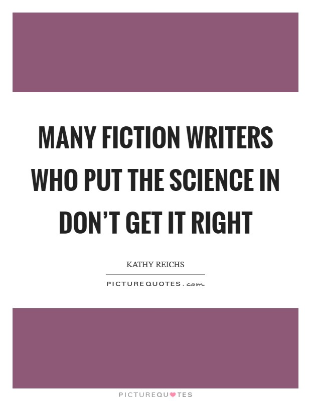 Many fiction writers who put the science in don't get it right Picture Quote #1