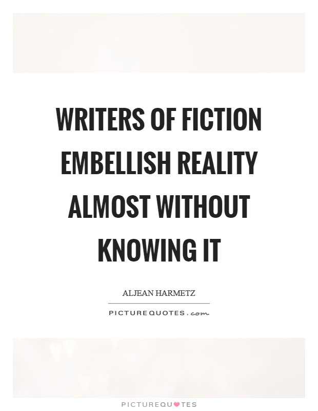 Writers of fiction embellish reality almost without knowing it Picture Quote #1