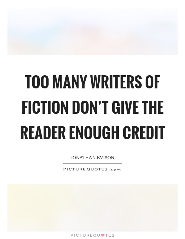 Too many writers of fiction don't give the reader enough credit Picture Quote #1