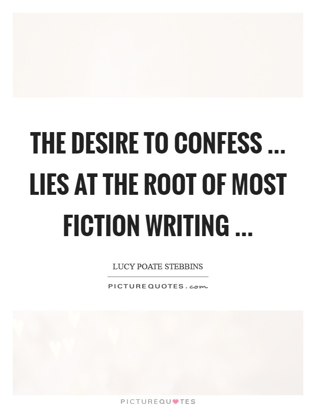 The desire to confess lies at the root of most fiction picture quotes - The cob house happiness lies in simple things ...