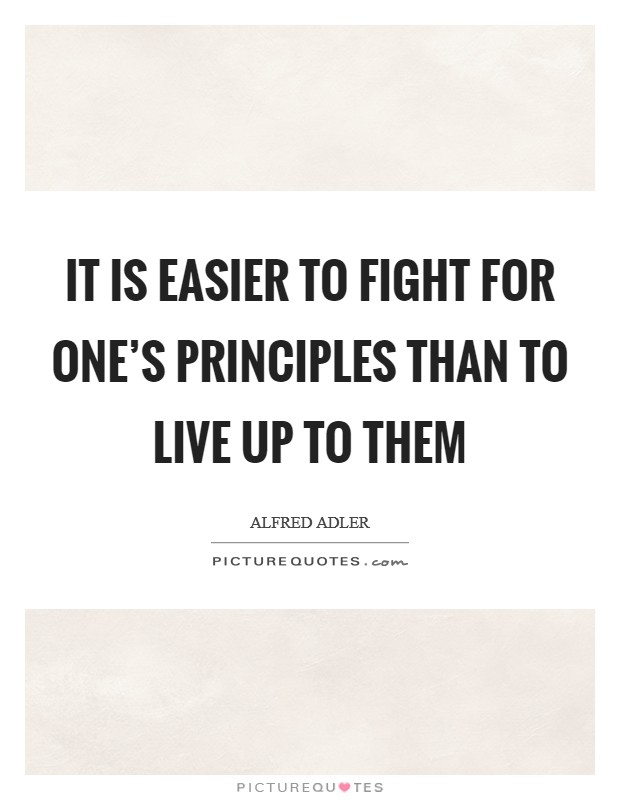 It is easier to fight for one's principles than to live up to them Picture Quote #1