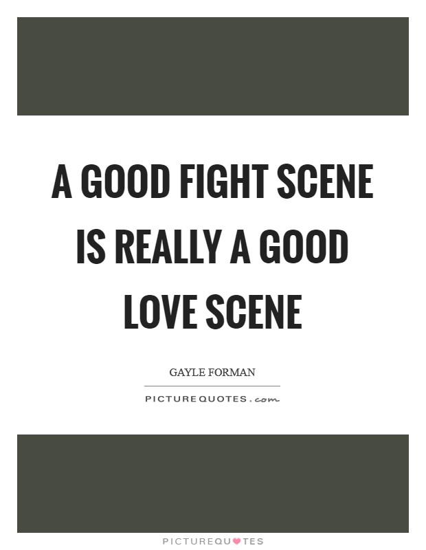 A good fight scene is really a good love scene Picture Quote #1
