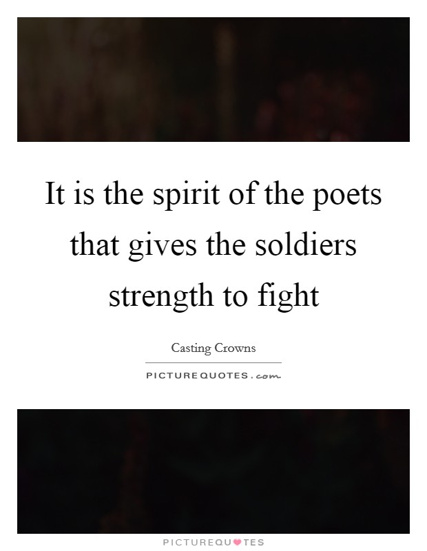 It is the spirit of the poets that gives the soldiers strength to fight Picture Quote #1