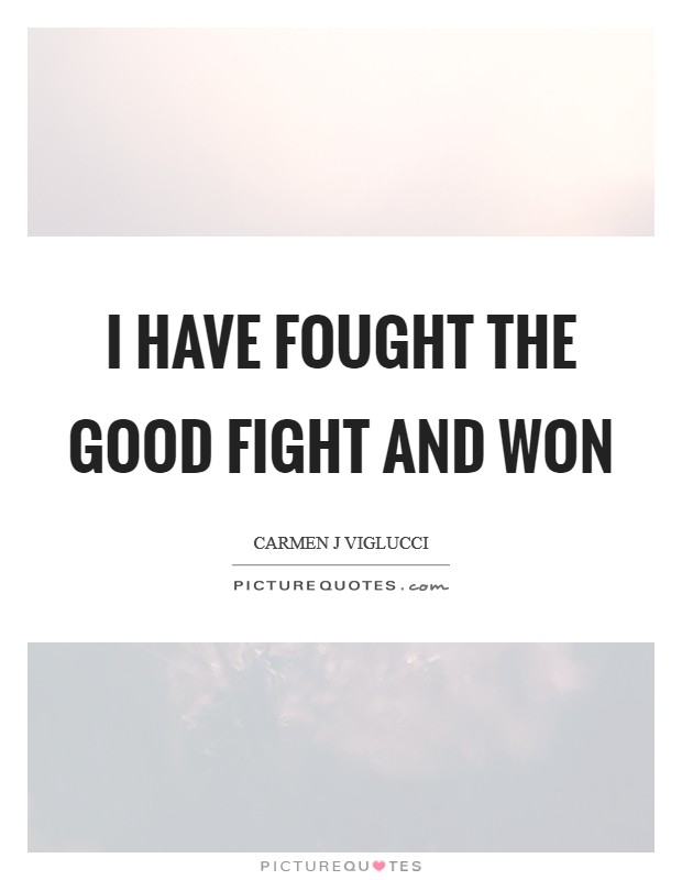 I Have Fought the Good Fight and Won Picture Quote #1