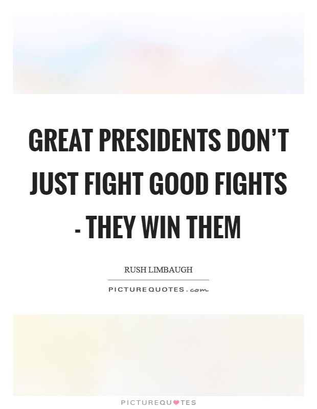 Great presidents don't just fight good fights - they win them Picture Quote #1