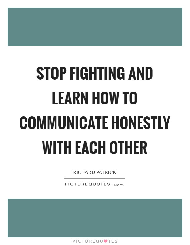 Stop fighting and learn how to communicate honestly with each other Picture Quote #1