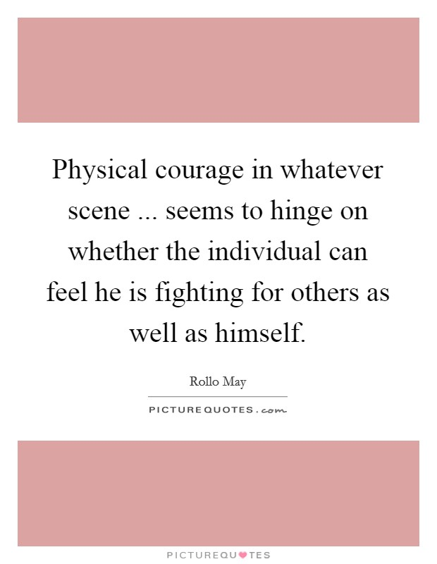 physical courage Moral versus physical courage courage is often understood to have two subsets,  physical and moral physical courage is the willingness to face serious risk to.