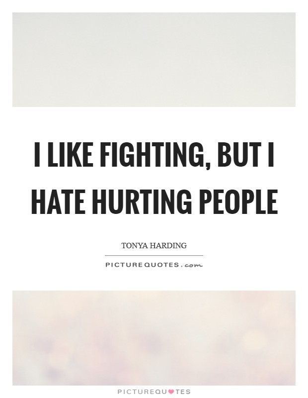 I like fighting, but I hate hurting people Picture Quote #1