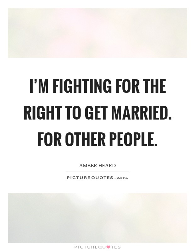 I'm fighting for the right to get married. For other people Picture Quote #1