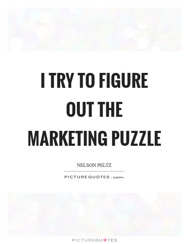 I try to figure out the marketing puzzle Picture Quote #1