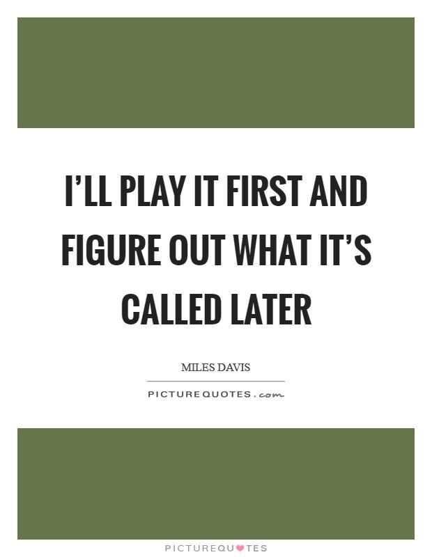 I'll play it first and figure out what it's called later Picture Quote #1