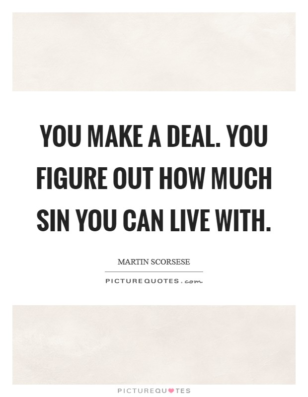 You make a deal. You figure out how much sin you can live with Picture Quote #1