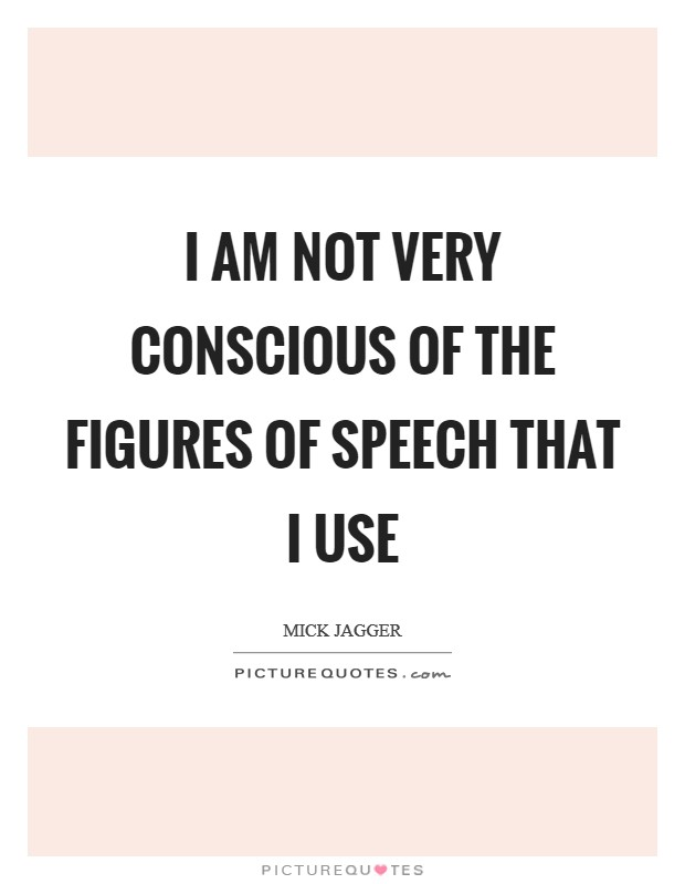 I am not very conscious of the figures of speech that I use Picture Quote #1