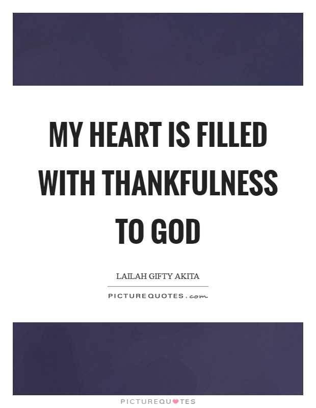 My heart is filled with thankfulness to God Picture Quote #1