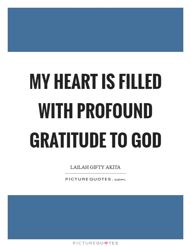 My heart is filled with profound gratitude to God Picture Quote #1