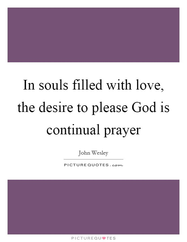 In souls filled with love, the desire to please God is continual prayer Picture Quote #1