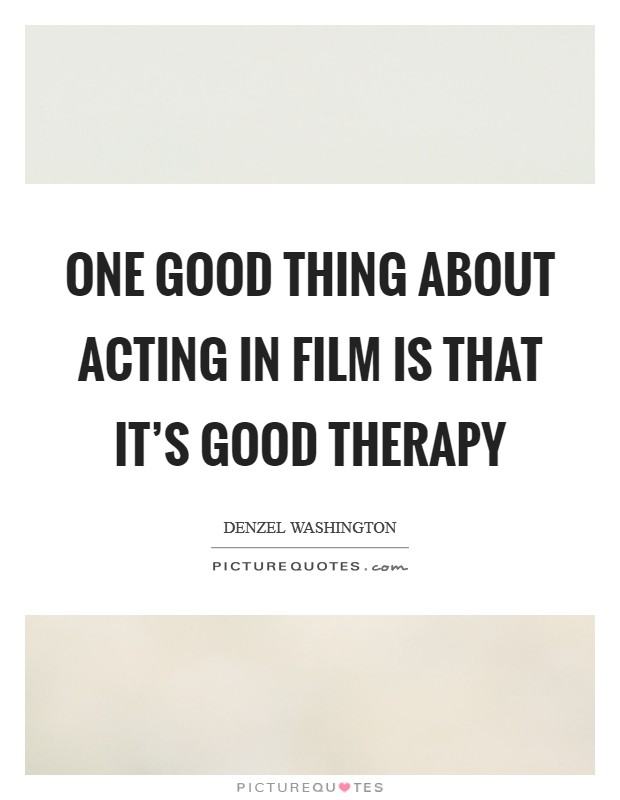 One good thing about acting in film is that it's good therapy Picture Quote #1