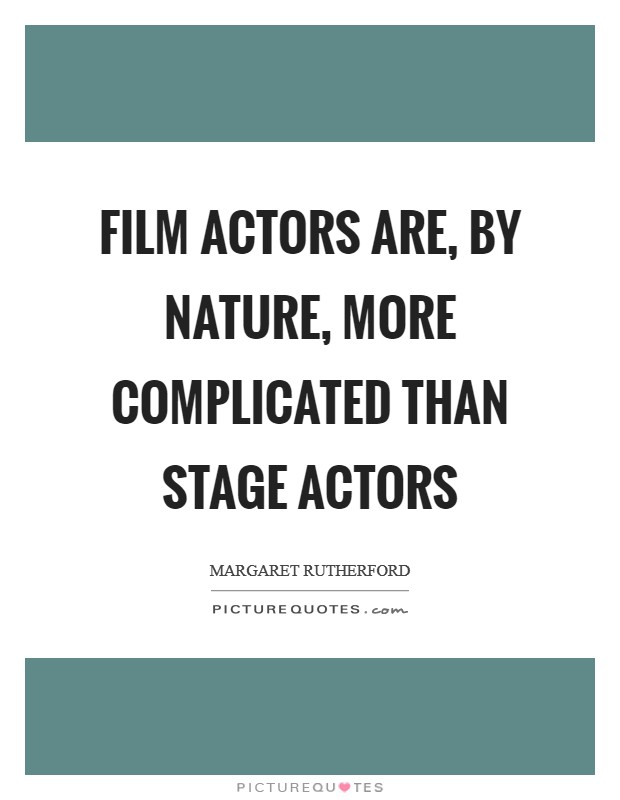 Film actors are, by nature, more complicated than stage actors Picture Quote #1
