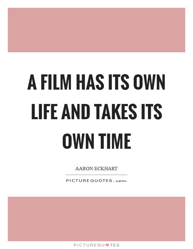 A film has its own life and takes its own time Picture Quote #1