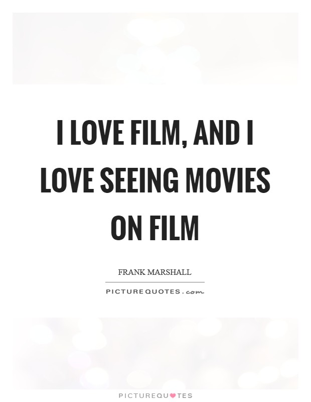 I love film, and I love seeing movies on film Picture Quote #1