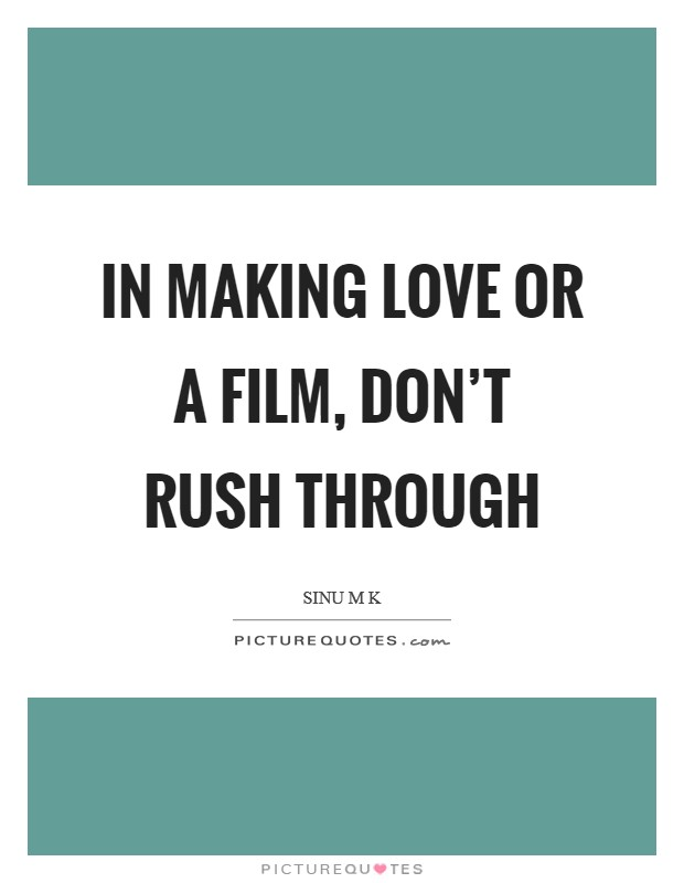 In making love or a film, don't rush through Picture Quote #1