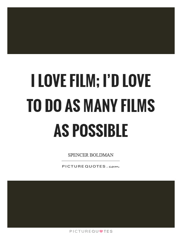 I love film; I'd love to do as many films as possible Picture Quote #1