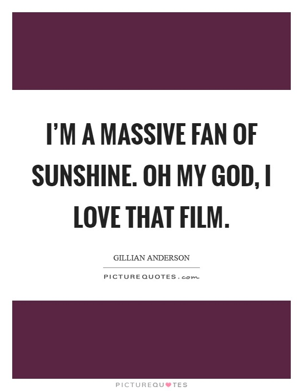 I'm a massive fan of Sunshine. Oh my God, I love that film Picture Quote #1