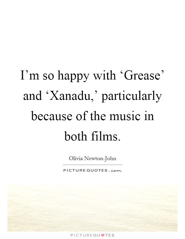 I'm so happy with 'Grease' and 'Xanadu,' particularly because of the music in both films Picture Quote #1