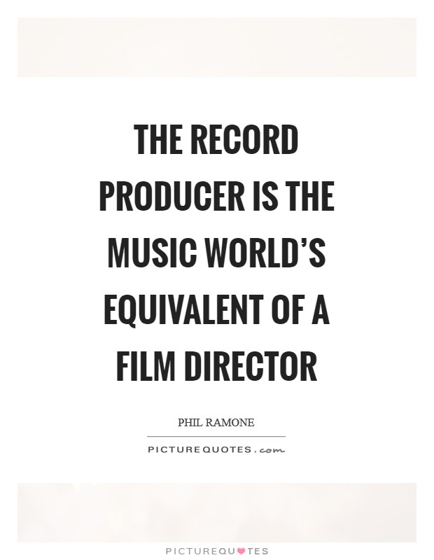 The record producer is the music world's equivalent of a film director Picture Quote #1