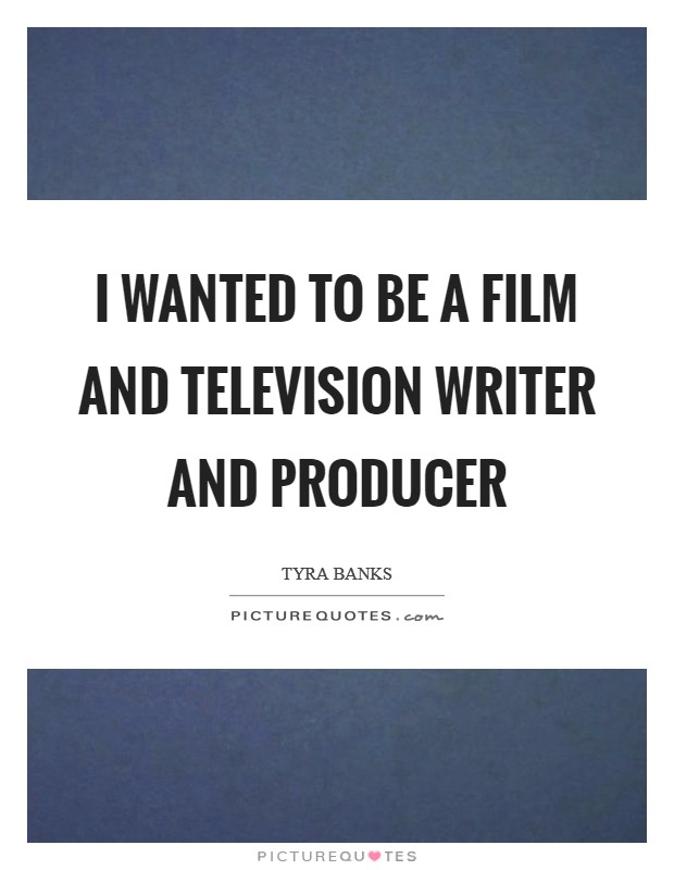 I wanted to be a film and television writer and producer Picture Quote #1