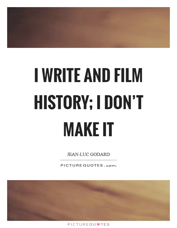 I write and film history; I don't make it Picture Quote #1