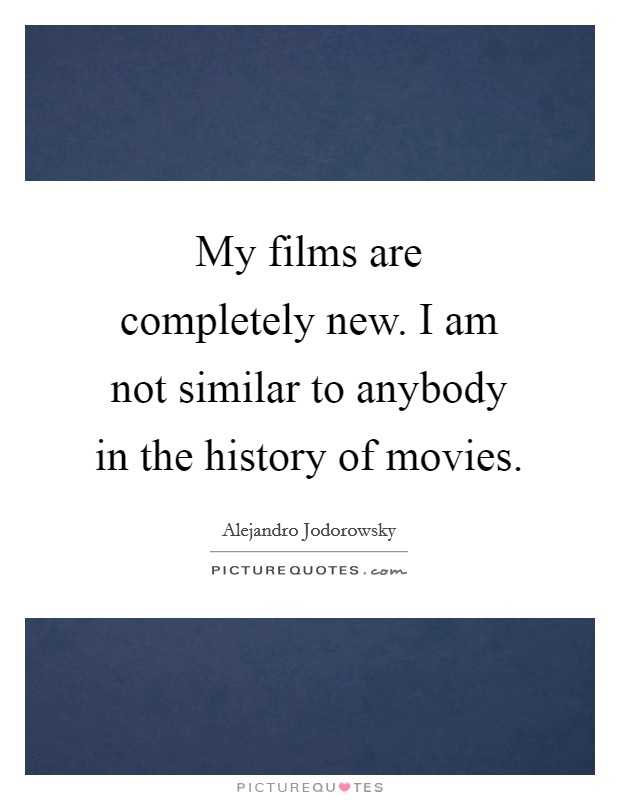 My films are completely new. I am not similar to anybody in the history of movies Picture Quote #1