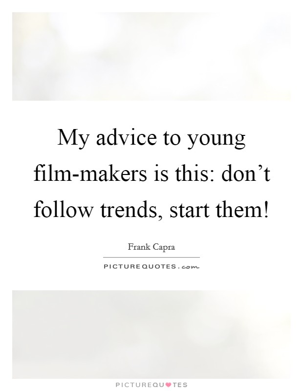 My advice to young film-makers is this: don't follow trends, start them! Picture Quote #1