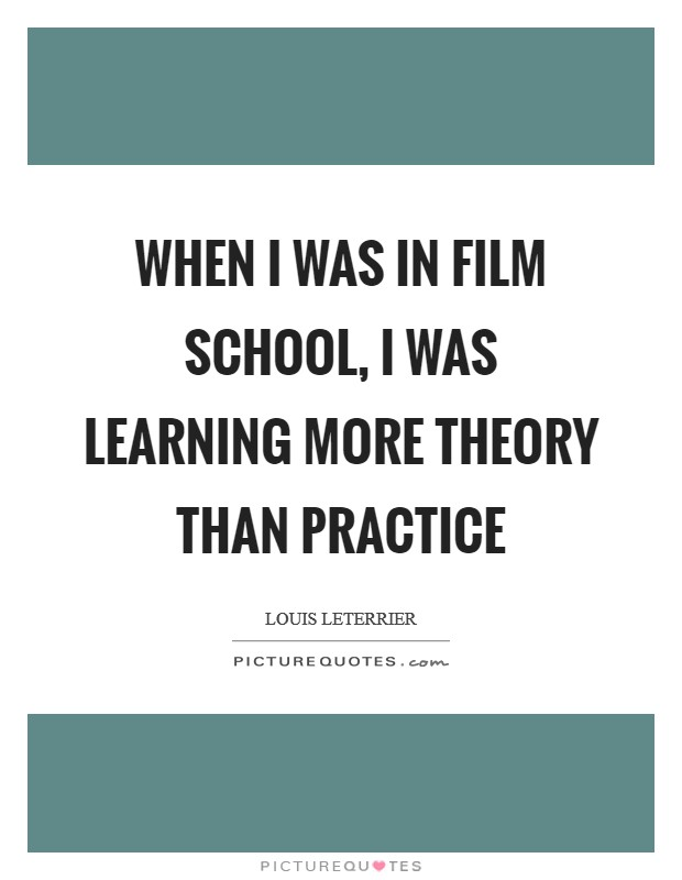 When I was in film school, I was learning more theory than practice Picture Quote #1