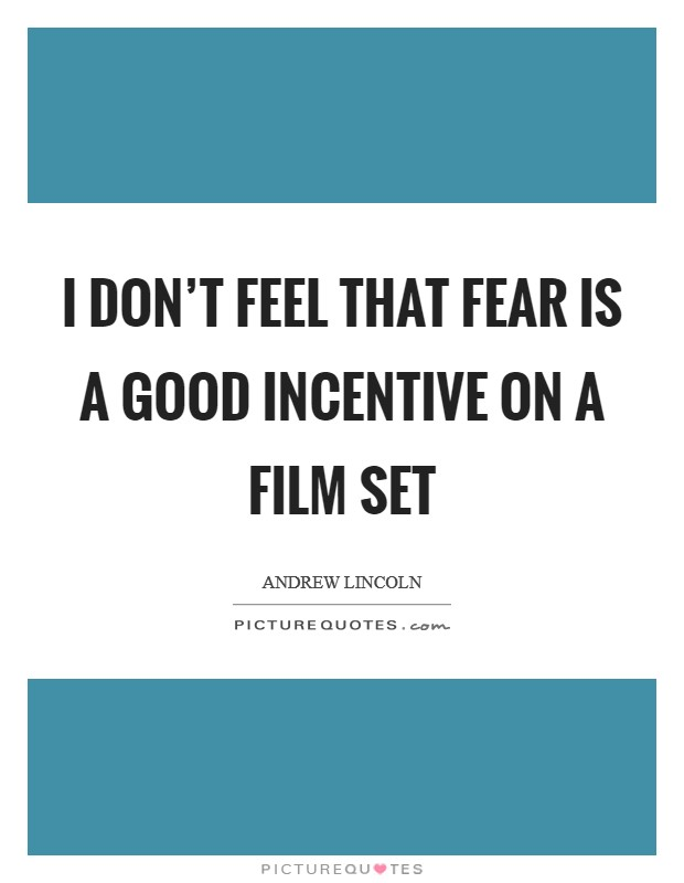 I don't feel that fear is a good incentive on a film set Picture Quote #1