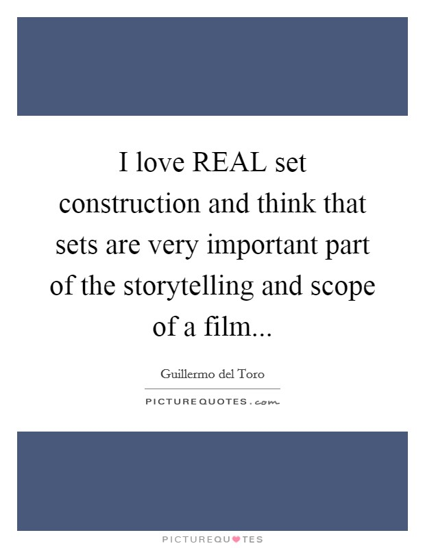 I love REAL set construction and think that sets are very important part of the storytelling and scope of a film Picture Quote #1