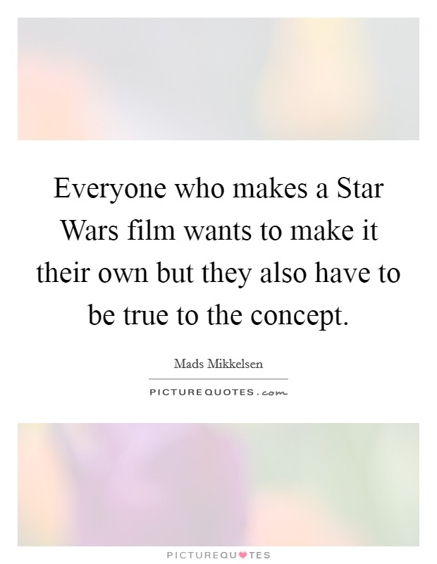 Everyone who makes a Star Wars film wants to make it their own but they also have to be true to the concept Picture Quote #1