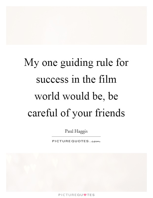 My one guiding rule for success in the film world would be, be careful of your friends Picture Quote #1