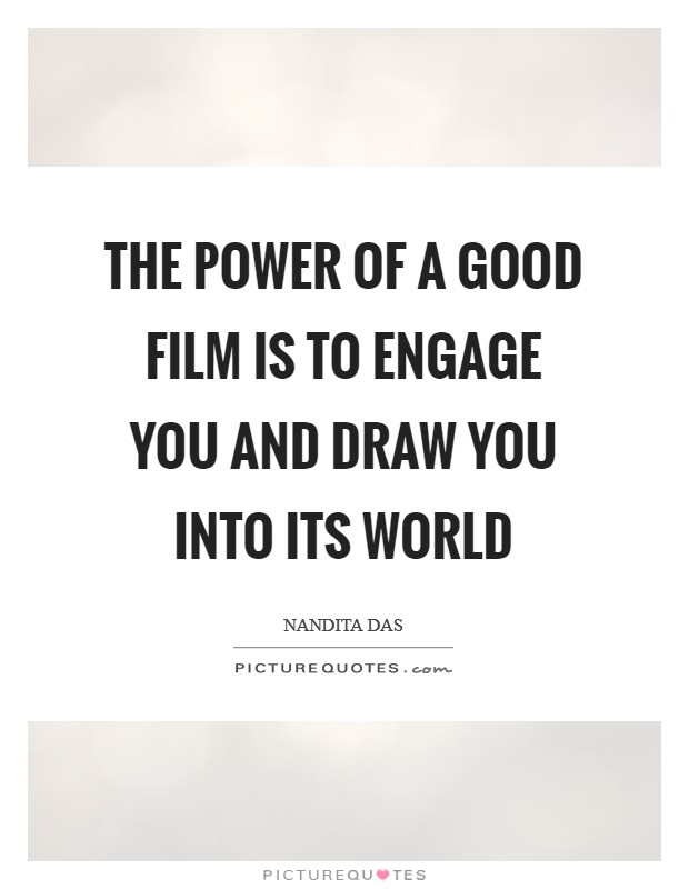 The power of a good film is to engage you and draw you into its world Picture Quote #1