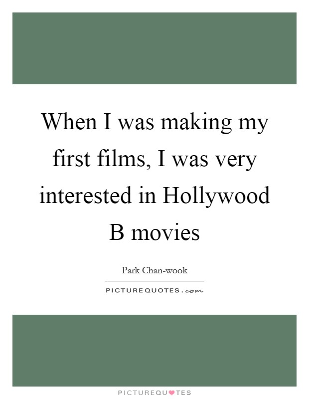 When I was making my first films, I was very interested in Hollywood B movies Picture Quote #1