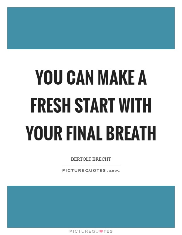 You can make a fresh start with your final breath Picture Quote #1