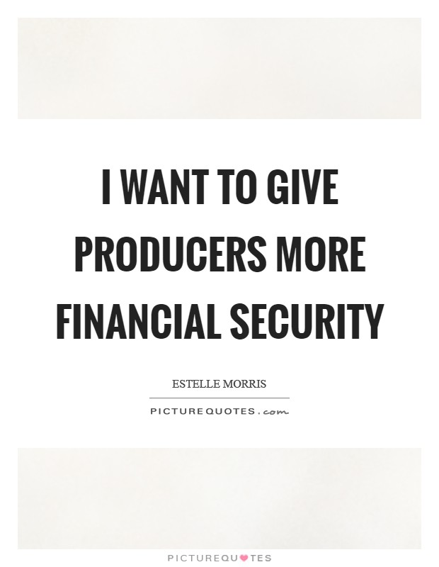 I want to give producers more financial security Picture Quote #1