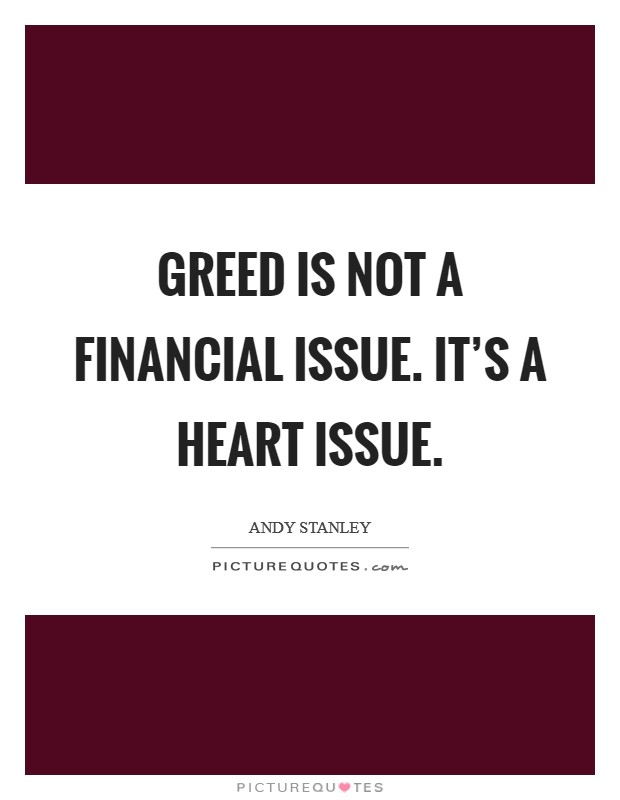 Greed is not a financial issue. It's a heart issue Picture Quote #1