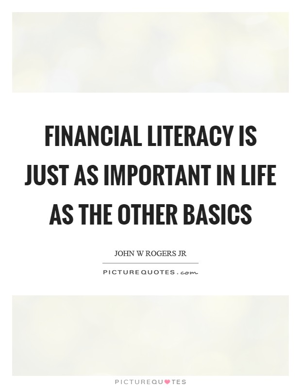 Financial literacy is just as important in life as the other basics Picture Quote #1